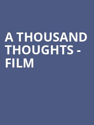 A Thousand Thoughts - Film at Segerstrom Hall